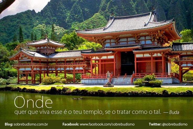 """""""Onde quer que viva esse é o teu templo, se o tratar como o tal."""" — Buda - Veja mais sobre Espiritualidade & Autoconhecimento no blog: http://sobrebudismo.com.br/"""