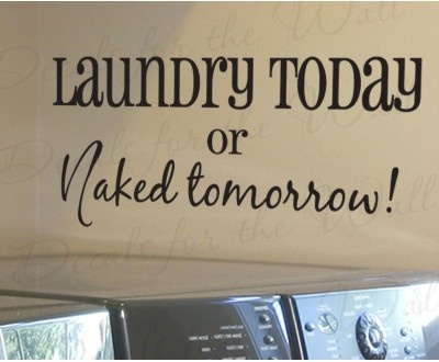 Laundry or Naked Tomorrow Laundry Room Vinyl Wall Decal Quote