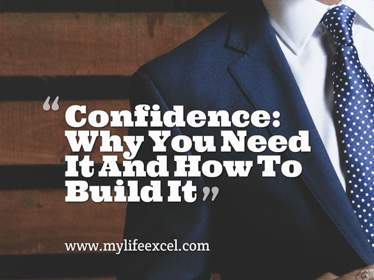 Confidence: Why You Need It And How To Build It http://www.mylifeexcel.com/confidence-build/