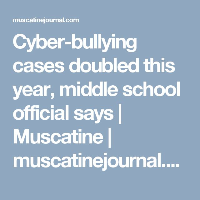 Cyber-bullying cases doubled this year, middle school official says | Muscatine | muscatinejournal.com