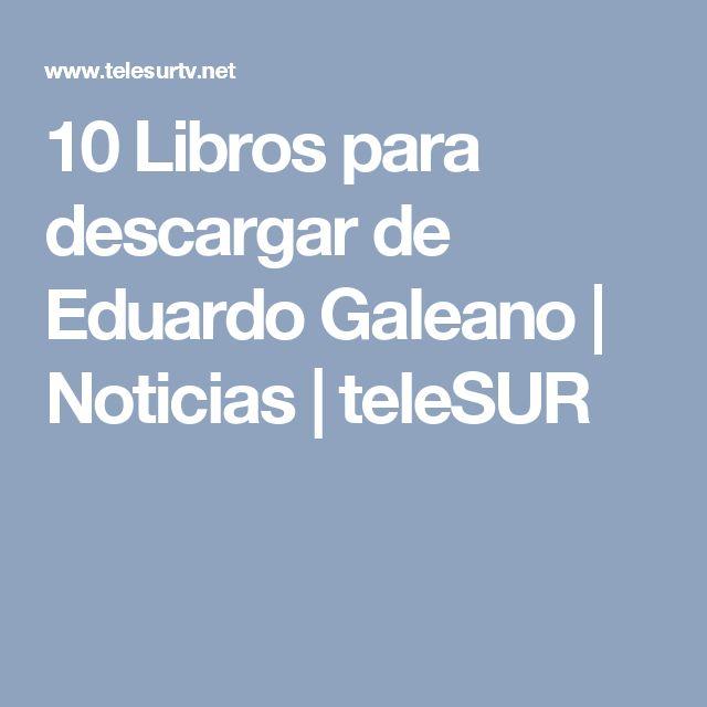 10 Libros para descargar de Eduardo Galeano | Noticias | teleSUR
