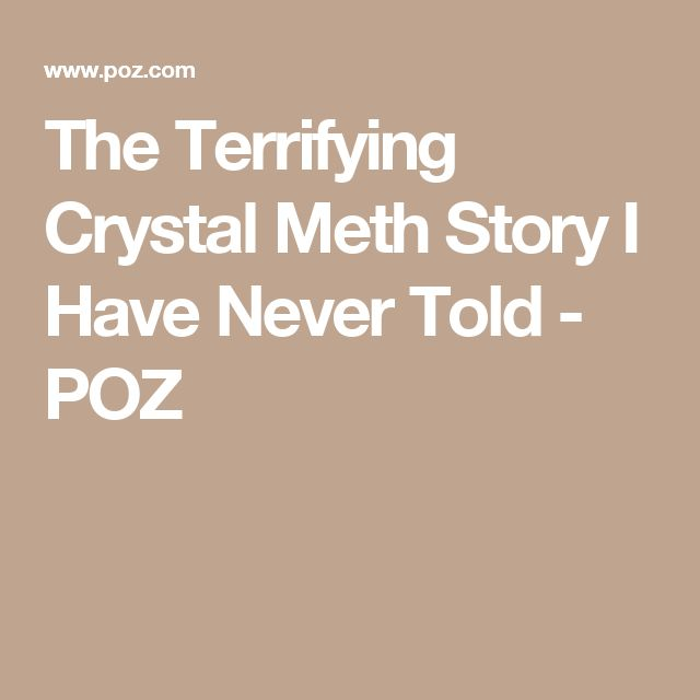 The Terrifying Crystal Meth Story I Have Never Told - POZ