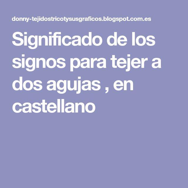 Significado de los signos para tejer a dos agujas , en castellano