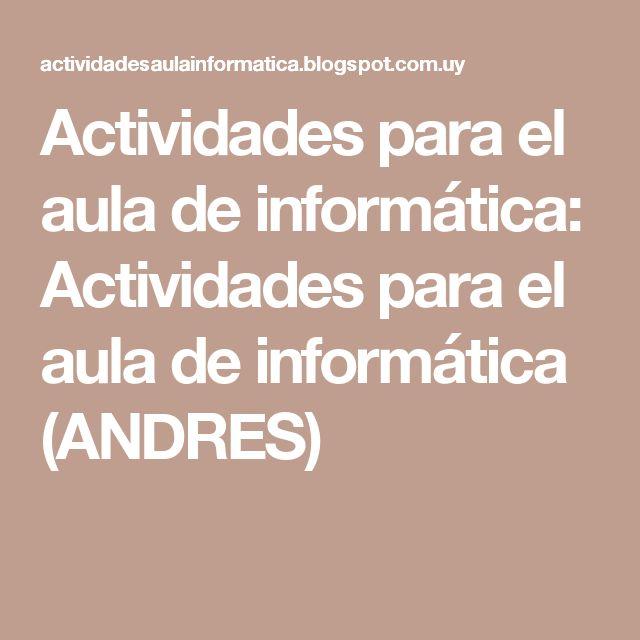 Actividades para el aula de informática: Actividades para el aula de informática (ANDRES)