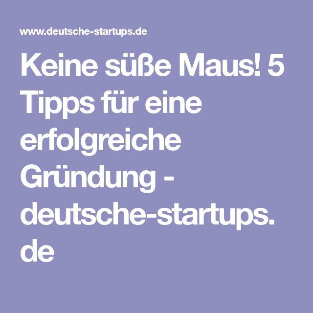 Keine süße Maus! 5 Tipps für eine erfolgreiche Gründung - deutsche-startups.de