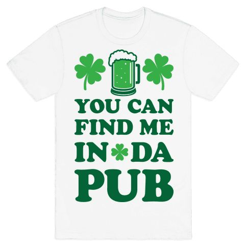 You Can Find Me In Da Pub Parody T-Shirt shown on White!