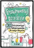 Eksperymentuj z Dzieckiem! 30 niesamowitych eksperymentów dla młodych odkrywców