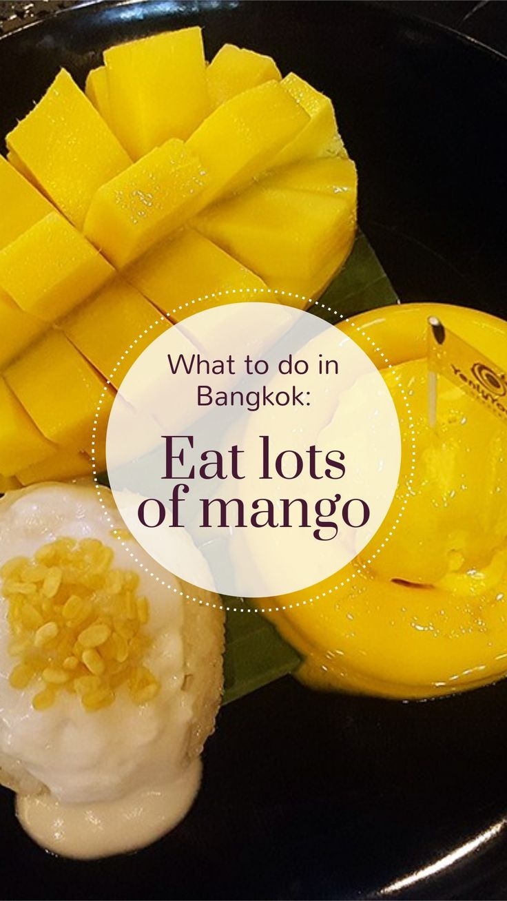 What to do in Bangkok / top things to see in Bangkok / mango dessert / food in Thailand