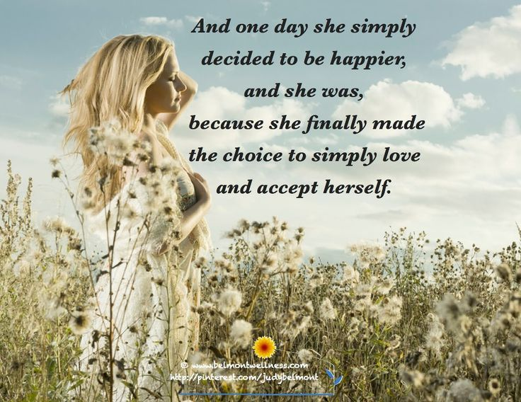 She finally decided to accept and love herself, and she was happy.  How about you?