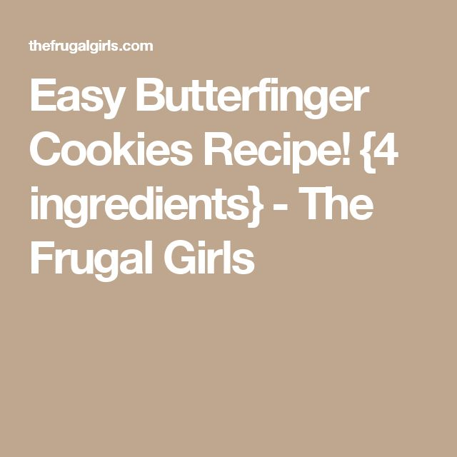 Easy Butterfinger Cookies Recipe! {4 ingredients} - The Frugal Girls