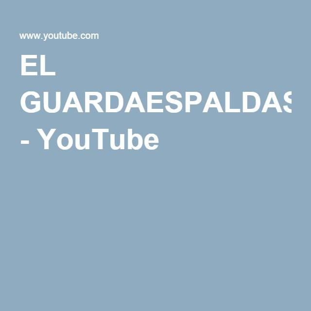 EL GUARDAESPALDAS - YouTube