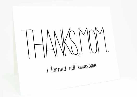 Funny Mother's Day Card - Mum, Mom Birthday - Mothers Day: Thanks Mom, I Turned Out Awesome. Mothers Day.