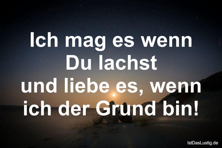 Ich mag es wenn Du lachst und liebe es, wenn ich der Grund bin! ... gefunden auf https://www.istdaslustig.de/spruch/1131 #lustig #sprüche #fun #spass