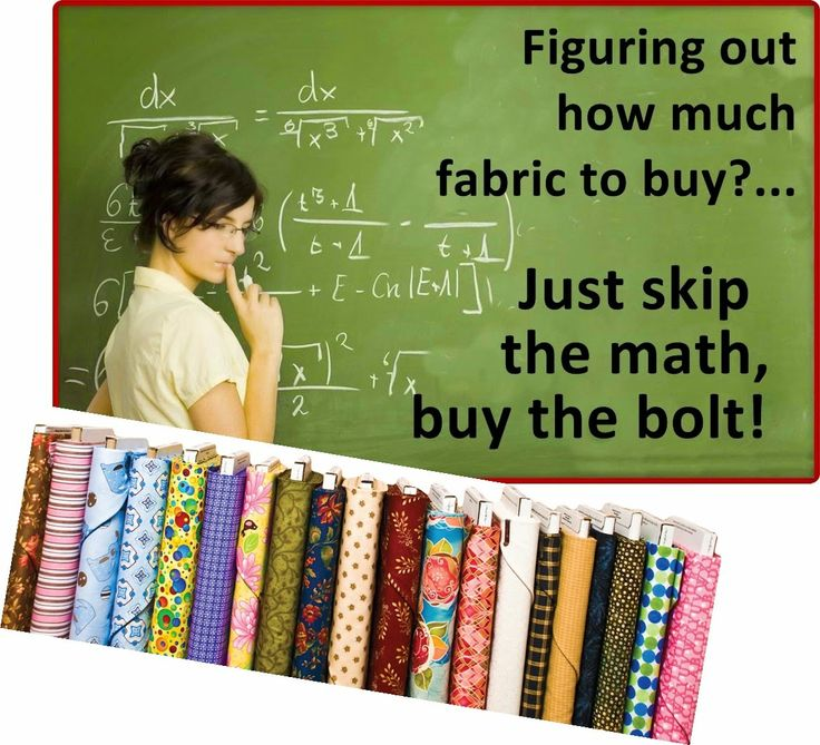 Figuring out how much fabric to buy?...Just skip the math, buy the bolt!