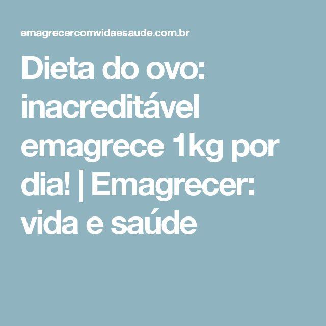 Dieta do ovo: inacreditável emagrece 1kg por dia! | Emagrecer: vida e saúde