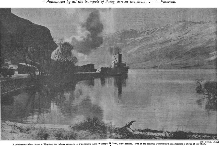 """""""Announced by all the trumpets of the sky, arrives the snow …"""" —Emerson. (Rly. Publicity photo.) A picturesque winter scene at Kingston, the railway approach to Queenstown, Lake Wakatipu, South Island, New Zealand. One of the Railway Department's lake steamers is shewn at the wharf."""