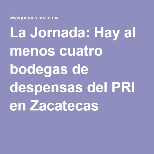La Jornada: Hay al menos cuatro bodegas de despensas del PRI en Zacatecas