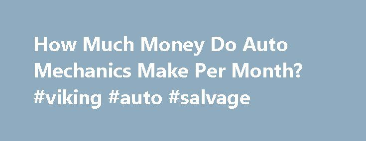 How Much Money Do Auto Mechanics Make Per Month? #viking #auto #salvage http://autos.remmont.com/how-much-money-do-auto-mechanics-make-per-month-viking-auto-salvage/  #auto mechanic salary # Other People Are Reading Average Salary The average salary for an automotive technician in 2008 was $2,970 per month according to the U.S. Bureau of Labor... Read more >The post How Much Money Do Auto Mechanics Make Per Month? #viking #auto #salvage appeared first on Auto.