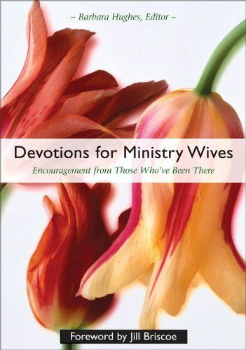 Devotions for Ministry Wives: Encouragement from Those Who've Been There by Barbara Hughes, Jill Briscoe.