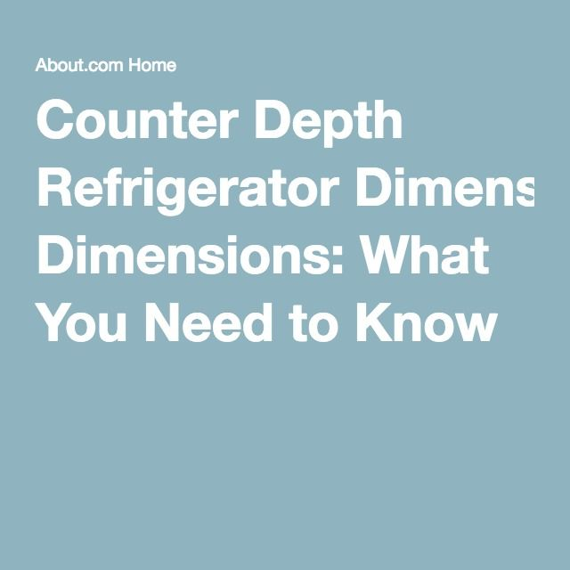 Counter Depth Refrigerator Dimensions: What You Need to Know