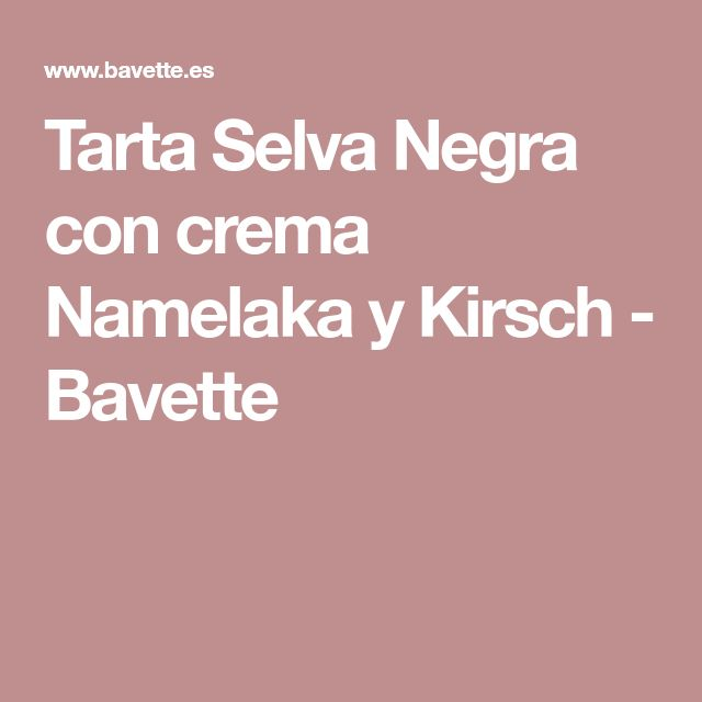 Tarta Selva Negra con crema Namelaka y Kirsch - Bavette
