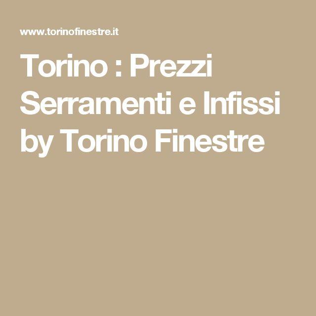 Torino : Prezzi Serramenti e Infissi by Torino Finestre