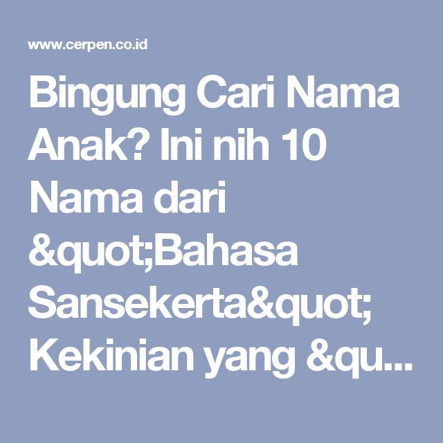 """Bingung Cari Nama Anak? Ini nih 10 Nama dari """"Bahasa Sansekerta"""" Kekinian yang """"Maknanya Dalam Banget""""! Sakin Bagusnya Bisa Bikin Makin Pusing Milihnya!"""