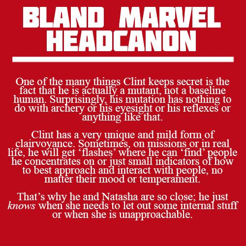 """    One of the many things Clint keeps secret is the fact that he is actually a mutant, not a baseline human. Surprisingly, his mutation has nothing to do with archery or his eyesight or his reflexes..."