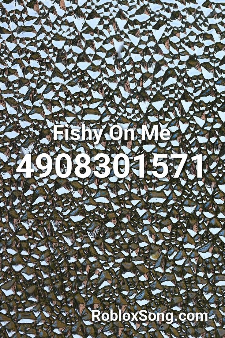 Fishy On Me Roblox Id Roblox Music Codes In 2020 Roblox Songs Minecraft Songs