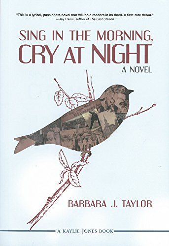 Sing in the Morning, Cry at Night by Barbara J. Taylor  barbarajtaylor.com To purchase, click on http://www.amazon.com/Sing-Morning-Cry-at-Night/dp/1617752274