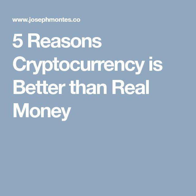 5 Reasons Cryptocurrency is Better than Real Money