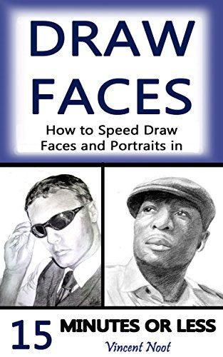 Draw Faces: How to Speed Draw Faces and Portraits in 15 Minutes (Fast Sketching, Drawing Faces, How to Draw Portraits, Drawing Portraits, Portrait Faces, Pencil Portraits, Draw in Pencil) by Vincent Noot http://www.amazon.com/dp/B013CXXIM8/ref=cm_sw_r_pi_dp_hA4owb189EY0K