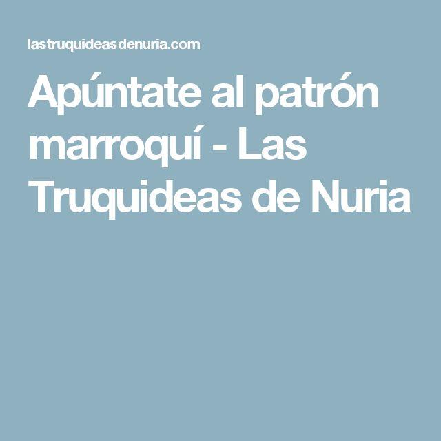Apúntate al patrón marroquí - Las Truquideas de Nuria