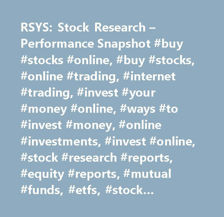 RSYS: Stock Research – Performance Snapshot #buy #stocks #online, #buy #stocks, #online #trading, #internet #trading, #invest #your #money #online, #ways #to #invest #money, #online #investments, #invest #online, #stock #research #reports, #equity #reports, #mutual #funds, #etfs, #stock #market, #stock #tips, #online #stock #trading, #online #brokerage, #discount #brokerage, #save #money, #save #your #money, #online #savings, #online #bank, #internet #bank, #buy #stock, #capital #one…