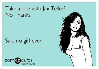 I'd cut off my right pinky finger to ride with Jax Teller