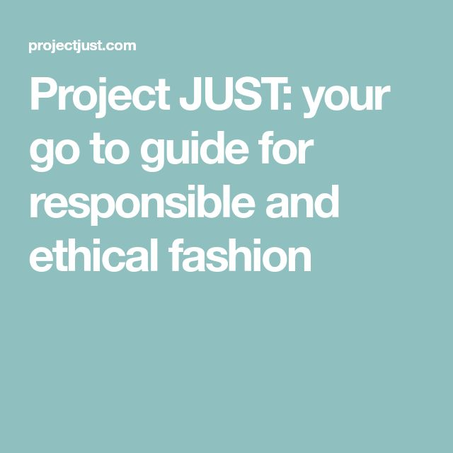 Project JUST: your go to guide for responsible and ethical fashion