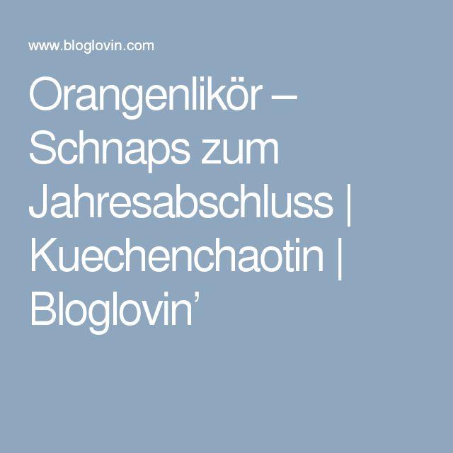 Orangenlikör – Schnaps zum Jahresabschluss   Kuechenchaotin   Bloglovin'