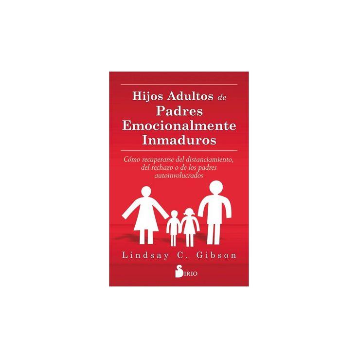 Hijos adultos de padres emocionalmente inmaduros/ Adult Children of Emotionally Immature Parents
