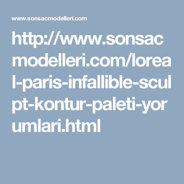 http://www.sonsacmodelleri.com/loreal-paris-infallible-sculpt-kontur-paleti-yorumlari.html