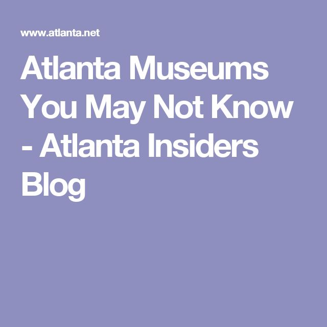 Atlanta Museums You May Not Know - Atlanta Insiders Blog