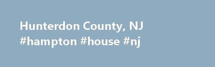 Hunterdon County, NJ #hampton #house #nj http://canada.nef2.com/hunterdon-county-nj-hampton-house-nj/  # The Borough of Hampton MUNICIPAL OFFICE OPEN: Monday through Friday – 8:30 am to 4:00 pm POPULATION: 1,401 (2010 Census) AREA: 1.5 square miles MAP AVAILABLE This charming riverside village on the banks of the Musconetcong River slipped into the twentieth century with little changed since its settlement in 1800. In 1880, the town was comprised of a store, hotel, cabinet manufacturer…
