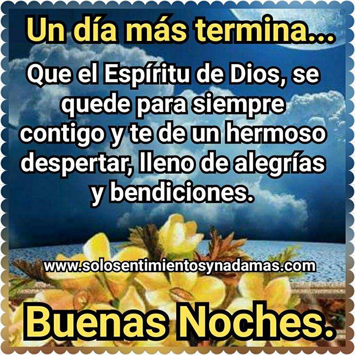 Un día más termina... Que el Espíritu de Dios, se quede para siempre contigo y te de un hermoso despertar, lleno de alegrías y bendiciones.