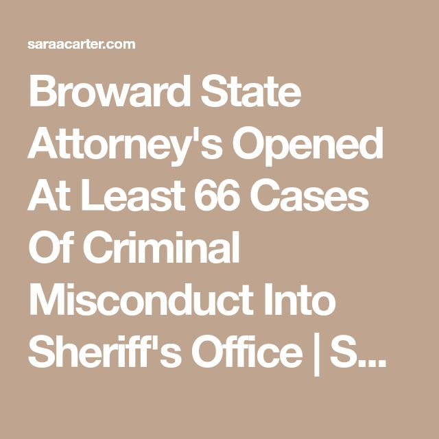 Broward State Attorney's Opened At Least 66 Cases Of Criminal Misconduct Into Sheriff's Office | Sara A. Carter