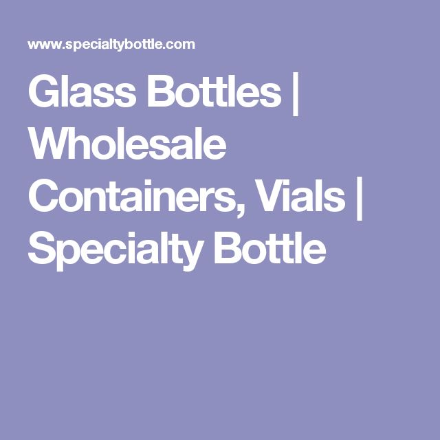 Glass Bottles | Wholesale Containers, Vials | Specialty Bottle
