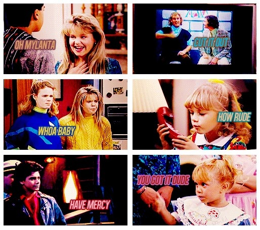 The funny phrases of Full House. Oh Mylanta! Don't forget about the greeenora fadora.