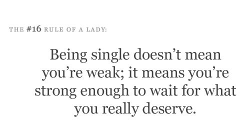 Being single doesn't mean you're weak; it means you're strong enough to wait for what you really deserve.: Being Single Quotes