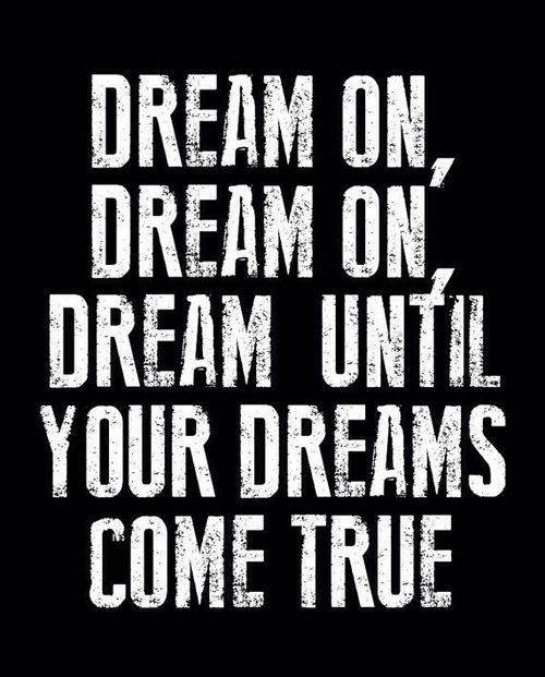 Dream until your dreams come true... inspirational quote