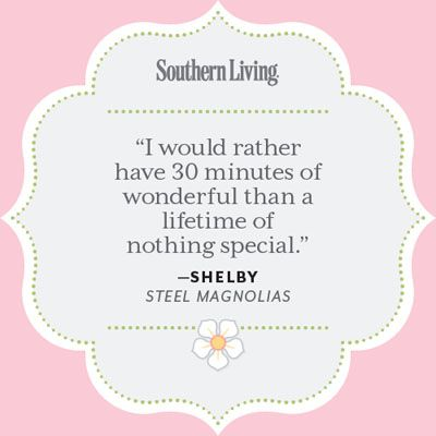 25 Colorful Quotes From Steel Magnolias - Southern Living