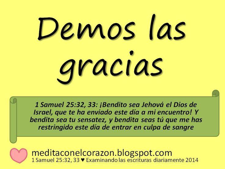 Medita con el ♥ el texto de hoy(1 Samuel 25:32, 33) Aplicación: Demos las gracias.  http://bit.ly/1iULeaJ
