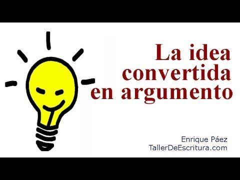 La idea convertida en argumento - Taller de escritura Enrique Páez - Téc...
